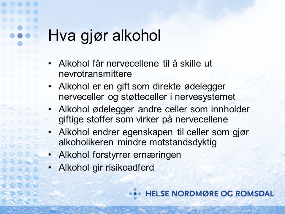 Hva gjør alkohol •Alkohol får nervecellene til å skille ut nevrotransmittere •Alkohol er en gift som direkte ødelegger nerveceller •Alkohol ødelegger andre celler som innholder giftige stoffer som virker på nervecellene •Alkohol endrer egenskapen til celler som gjør alkoholikeren mindre motstandsdyktig •Alkohol forstyrrer ernæringen •Alkohol gir risikoadferd