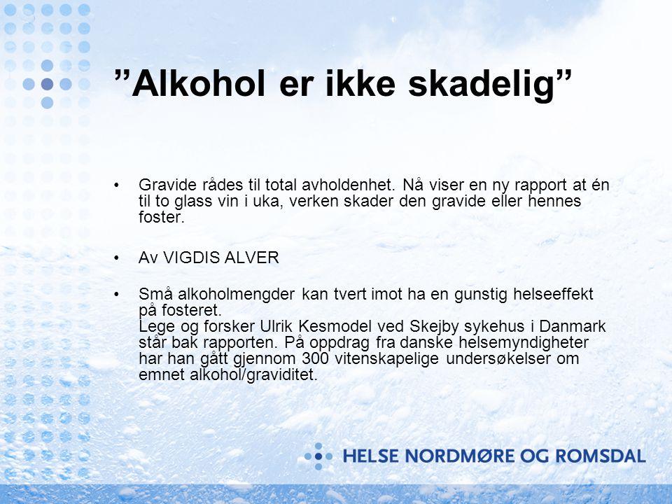 """""""Alkohol er ikke skadelig"""" •Gravide rådes til total avholdenhet. Nå viser en ny rapport at én til to glass vin i uka, verken skader den gravide eller"""