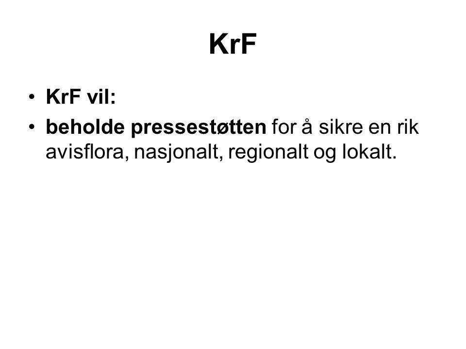 KrF •KrF vil: •beholde pressestøtten for å sikre en rik avisflora, nasjonalt, regionalt og lokalt.