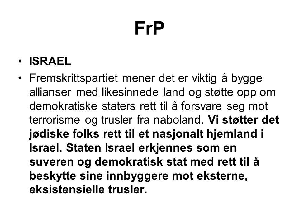 FrP •ISRAEL •Fremskrittspartiet mener det er viktig å bygge allianser med likesinnede land og støtte opp om demokratiske staters rett til å forsvare s