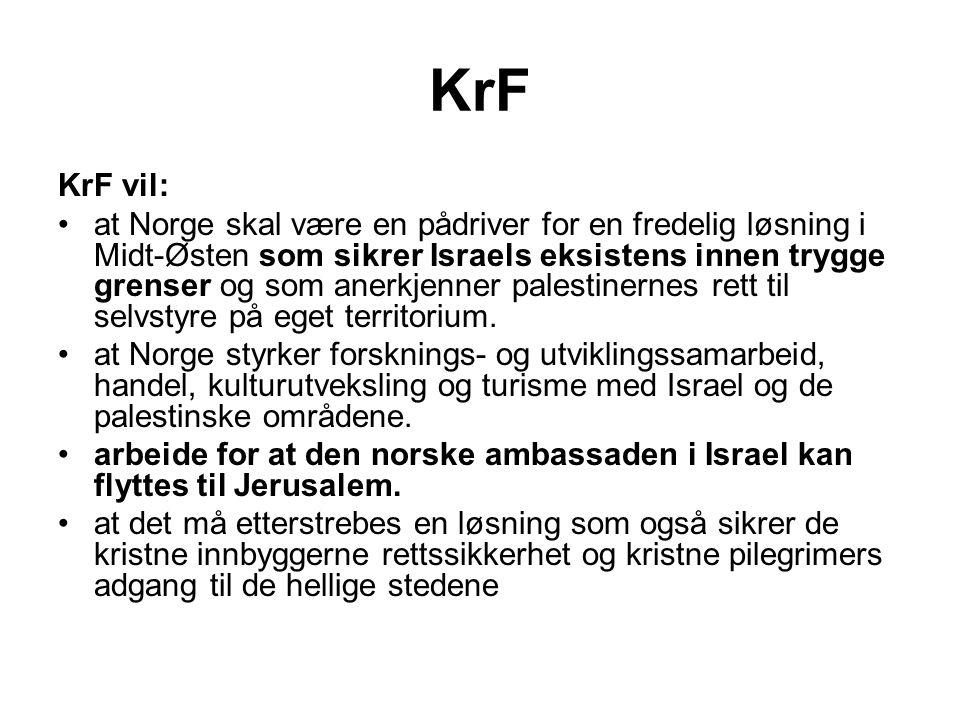 KrF KrF vil: •at Norge skal være en pådriver for en fredelig løsning i Midt-Østen som sikrer Israels eksistens innen trygge grenser og som anerkjenner