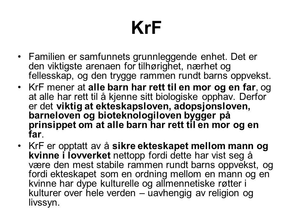 KrF •Familien er samfunnets grunnleggende enhet. Det er den viktigste arenaen for tilhørighet, nærhet og fellesskap, og den trygge rammen rundt barns