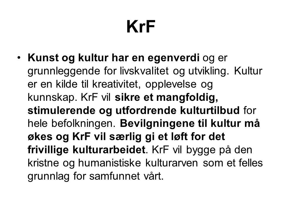 KrF •Kunst og kultur har en egenverdi og er grunnleggende for livskvalitet og utvikling. Kultur er en kilde til kreativitet, opplevelse og kunnskap. K