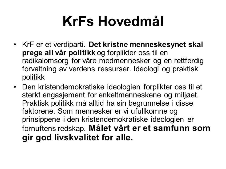 KrFs Hovedmål •KrF er et verdiparti. Det kristne menneskesynet skal prege all vår politikk og forplikter oss til en radikalomsorg for våre medmenneske