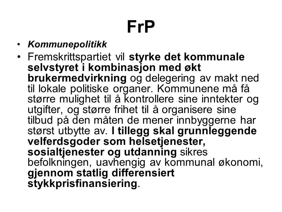FrP •Kommunepolitikk •Fremskrittspartiet vil styrke det kommunale selvstyret i kombinasjon med økt brukermedvirkning og delegering av makt ned til lok