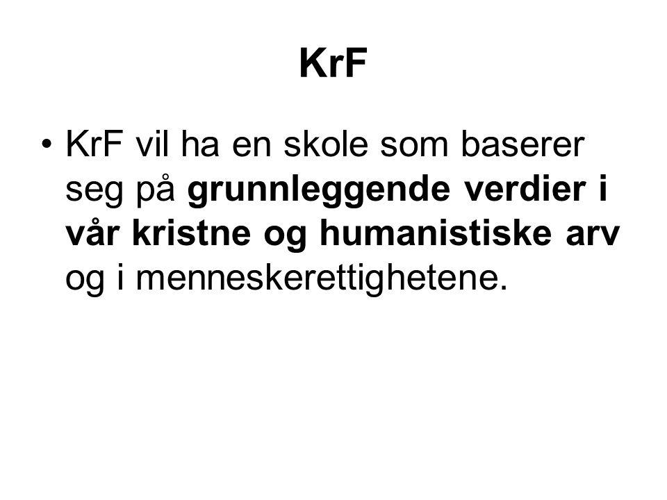 KrF •KrF vil ha en skole som baserer seg på grunnleggende verdier i vår kristne og humanistiske arv og i menneskerettighetene.