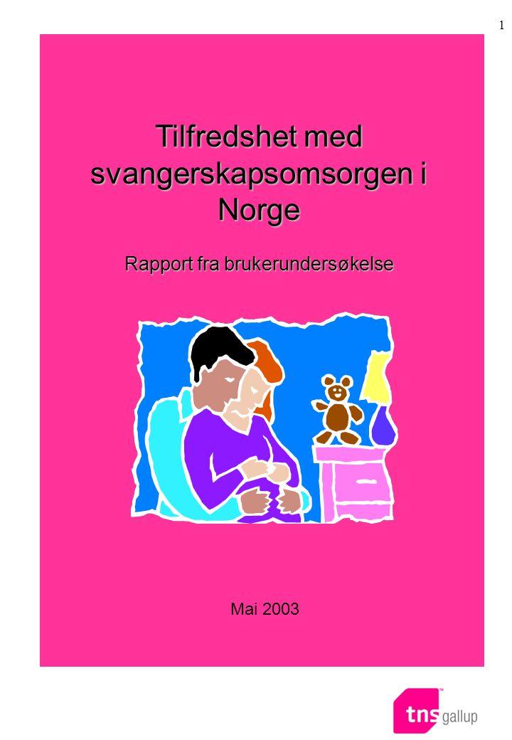 1 Sluttrapport Mai 2003 Tilfredshet med svangerskapsomsorgen i Norge Rapport fra brukerundersøkelse