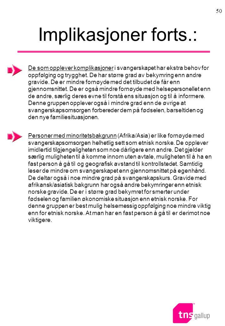 50 Implikasjoner forts.: Personer med minoritetsbakgrunn (Afrika/Asia) er like fornøyde med svangerskapsomsorgen helhetlig sett som etnisk norske.