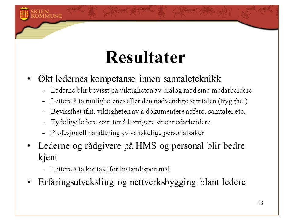 16 Resultater •Økt ledernes kompetanse innen samtaleteknikk –Lederne blir bevisst på viktigheten av dialog med sine medarbeidere –Lettere å ta mulighe