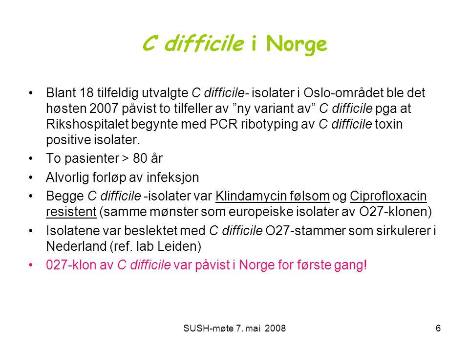 SUSH-møte 7. mai 20086 C difficile i Norge •Blant 18 tilfeldig utvalgte C difficile- isolater i Oslo-området ble det høsten 2007 påvist to tilfeller a