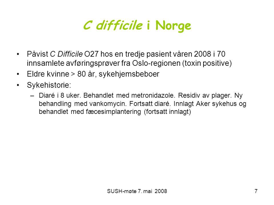 SUSH-møte 7. mai 20087 C difficile i Norge •Påvist C Difficile O27 hos en tredje pasient våren 2008 i 70 innsamlete avføringsprøver fra Oslo-regionen