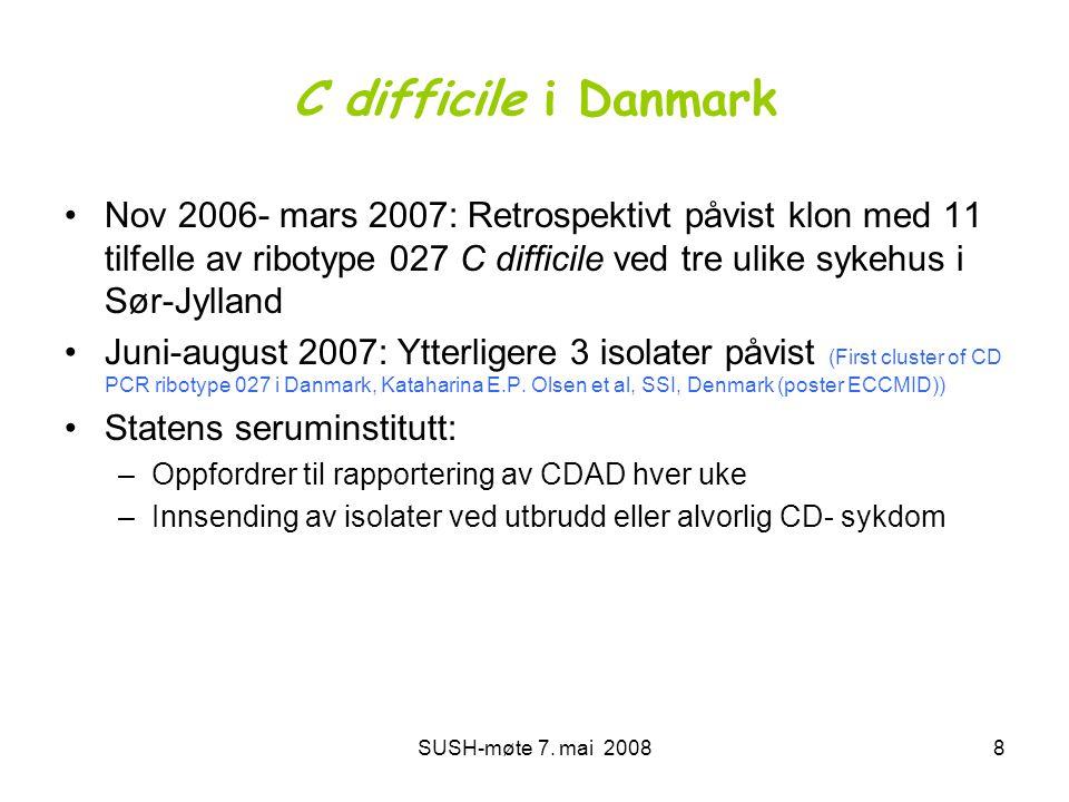 SUSH-møte 7. mai 20088 C difficile i Danmark •Nov 2006- mars 2007: Retrospektivt påvist klon med 11 tilfelle av ribotype 027 C difficile ved tre ulike