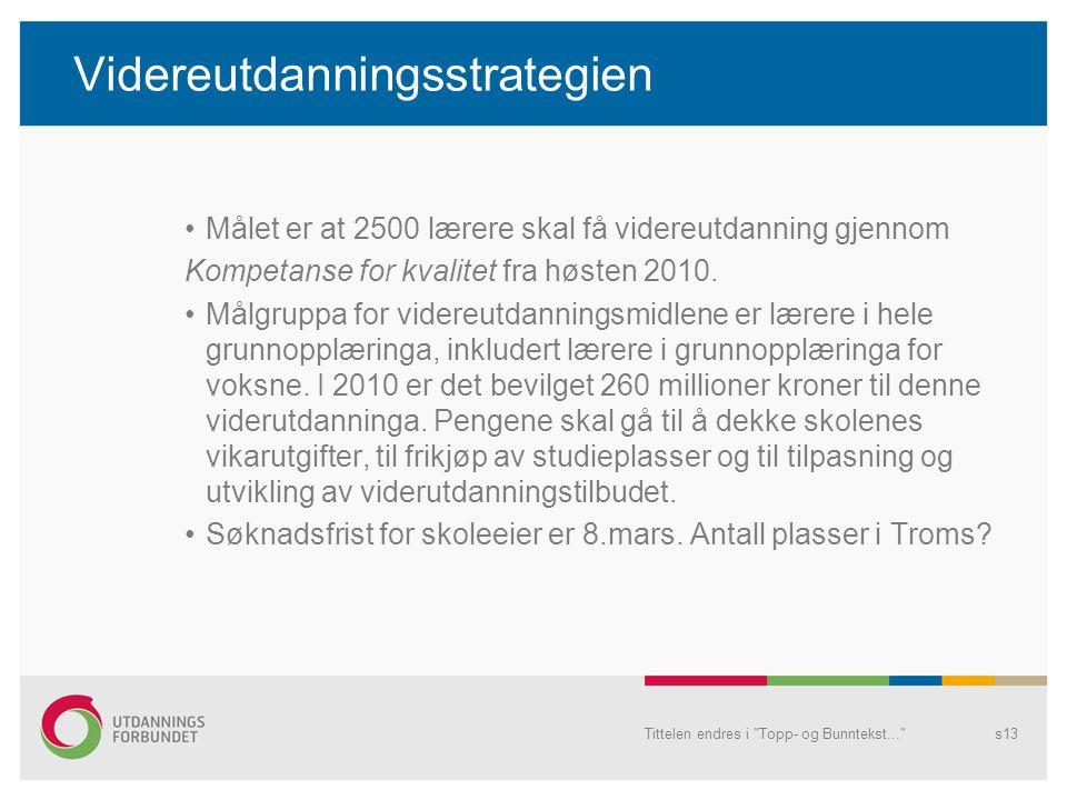 Videreutdanningsstrategien •Målet er at 2500 lærere skal få videreutdanning gjennom Kompetanse for kvalitet fra høsten 2010.