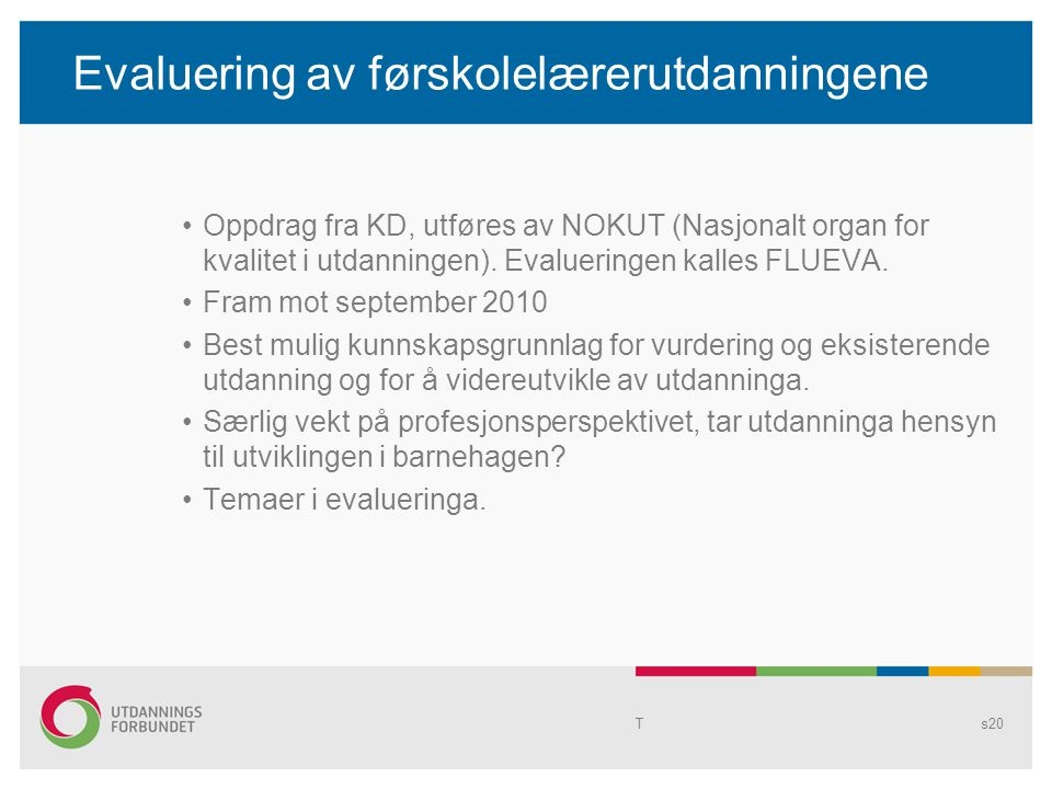 Evaluering av førskolelærerutdanningene •Oppdrag fra KD, utføres av NOKUT (Nasjonalt organ for kvalitet i utdanningen).