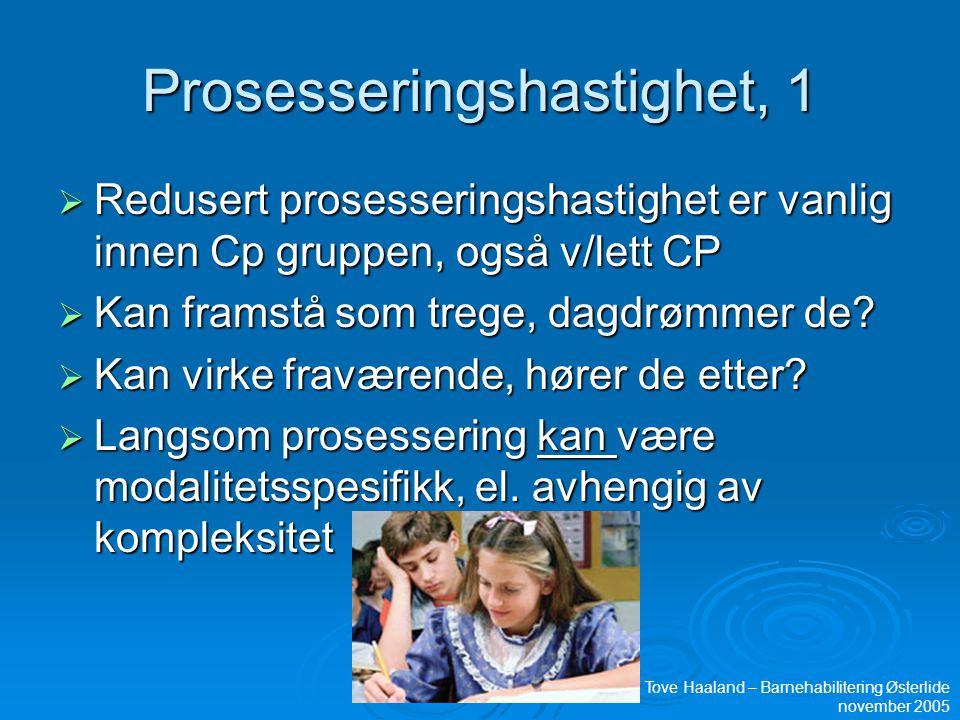 Prosesseringshastighet, 1  Redusert prosesseringshastighet er vanlig innen Cp gruppen, også v/lett CP  Kan framstå som trege, dagdrømmer de.