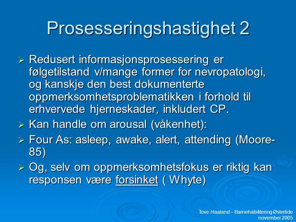 Prosesseringshastighet 2  Redusert informasjonsprosessering er følgetilstand v/mange former for nevropatologi, og kanskje den best dokumenterte oppmerksomhetsproblematikken i forhold til erhvervede hjerneskader, inkludert CP.