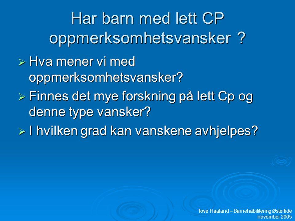 Har barn med lett CP oppmerksomhetsvansker ?  Hva mener vi med oppmerksomhetsvansker?  Finnes det mye forskning på lett Cp og denne type vansker? 