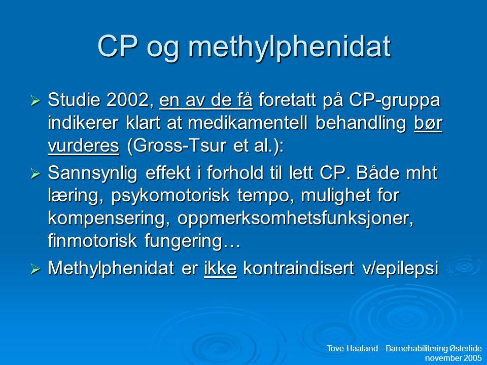 CP og methylphenidat  Studie 2002, en av de få foretatt på CP-gruppa indikerer klart at medikamentell behandling bør vurderes (Gross-Tsur et al.):  Sannsynlig effekt i forhold til lett CP.