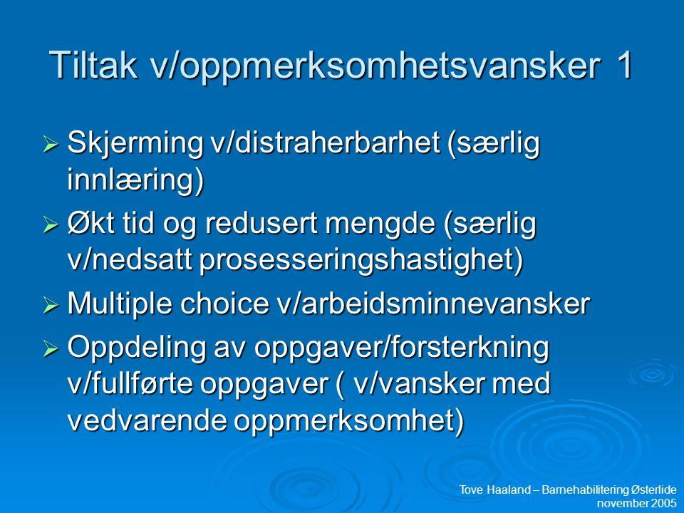 Tiltak v/oppmerksomhetsvansker 1  Skjerming v/distraherbarhet (særlig innlæring)  Økt tid og redusert mengde (særlig v/nedsatt prosesseringshastighe