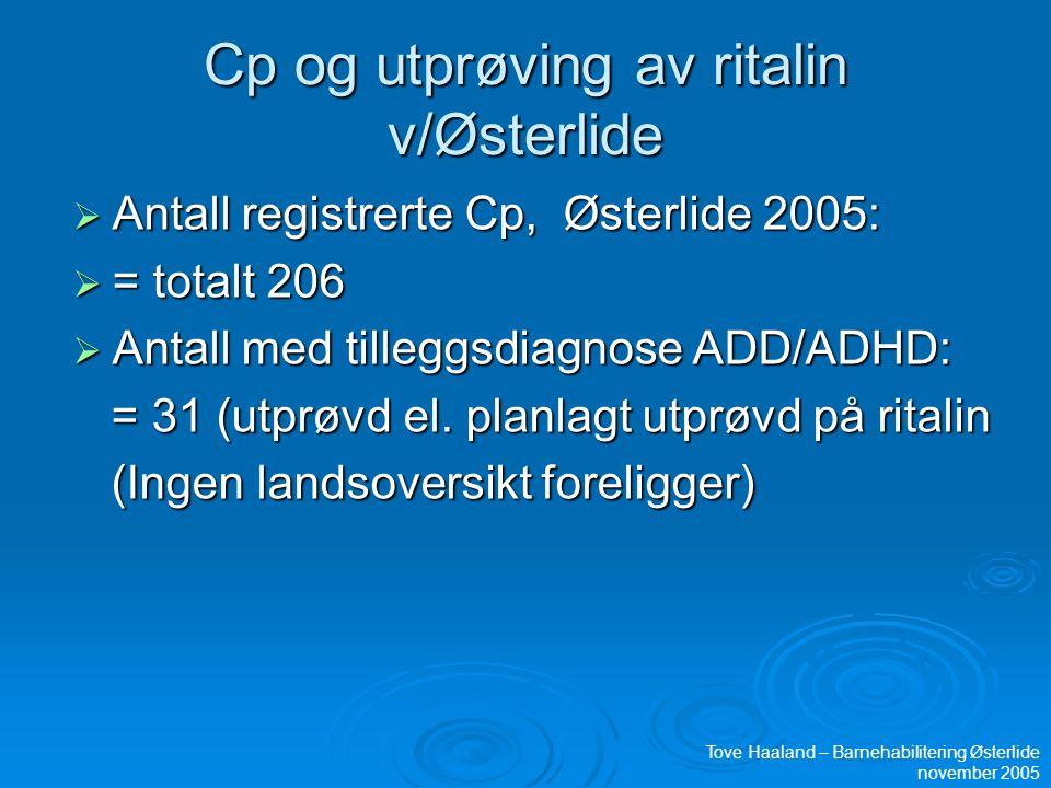 Cp og utprøving av ritalin v/Østerlide  Antall registrerte Cp, Østerlide 2005:  = totalt 206  Antall med tilleggsdiagnose ADD/ADHD: = 31 (utprøvd e