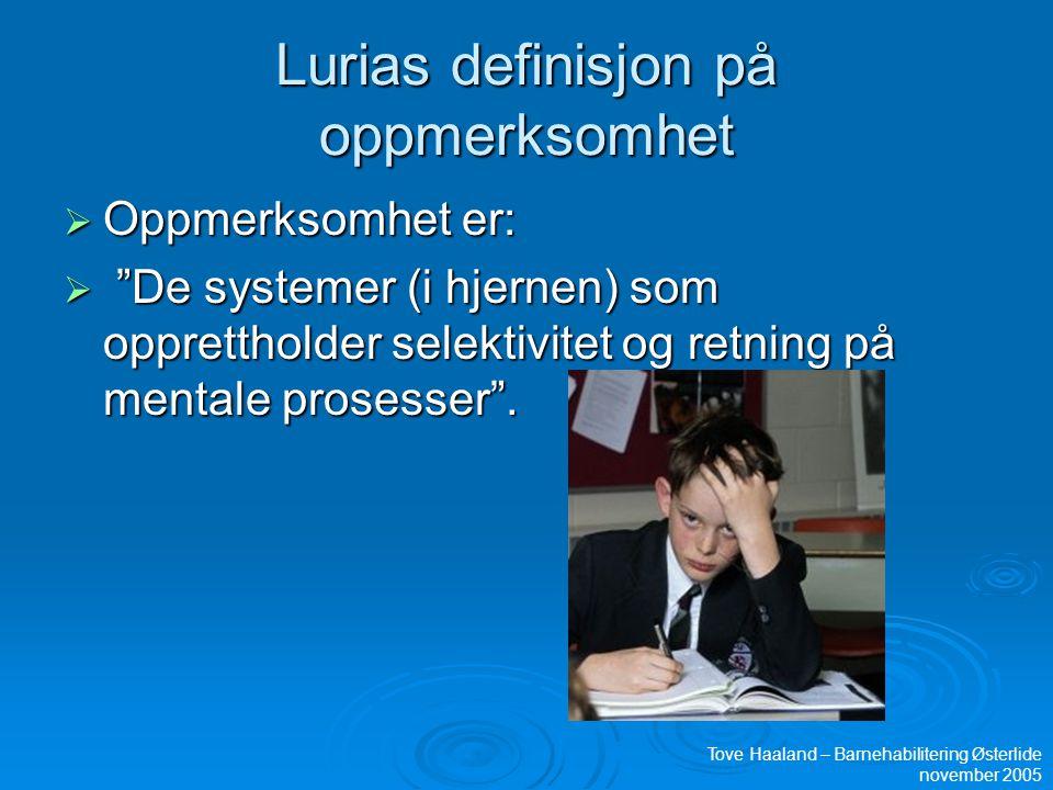 """Lurias definisjon på oppmerksomhet  Oppmerksomhet er:  """"De systemer (i hjernen) som opprettholder selektivitet og retning på mentale prosesser"""". Tov"""