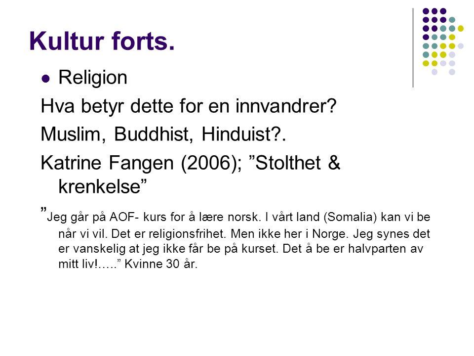"""Kultur forts.  Religion Hva betyr dette for en innvandrer? Muslim, Buddhist, Hinduist?. Katrine Fangen (2006); """"Stolthet & krenkelse"""" """" Jeg går på AO"""
