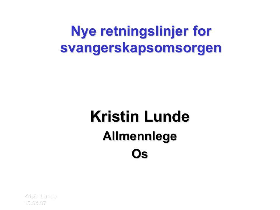 Kristin Lunde 15.04.07 Bakgrunn •Svangerskapsomsorgen (1984,1995) •750 000 konsultasjoner årlig •Norges største forbygge program •Behov for oppdatering
