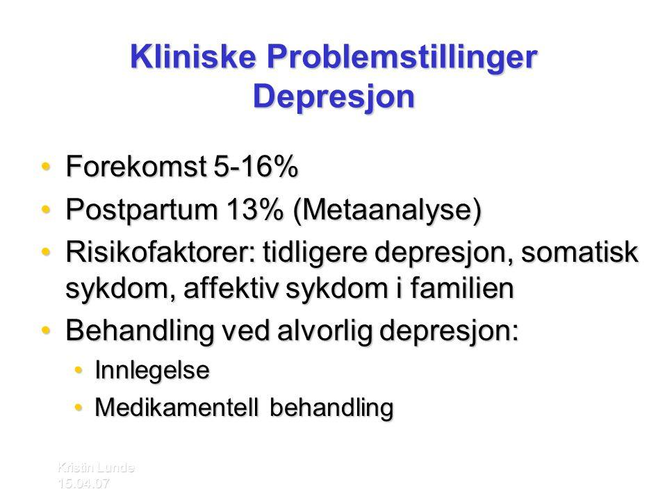 Kristin Lunde 15.04.07 Kliniske Problemstillinger Depresjon •Forekomst 5-16% •Postpartum 13% (Metaanalyse) •Risikofaktorer: tidligere depresjon, somat