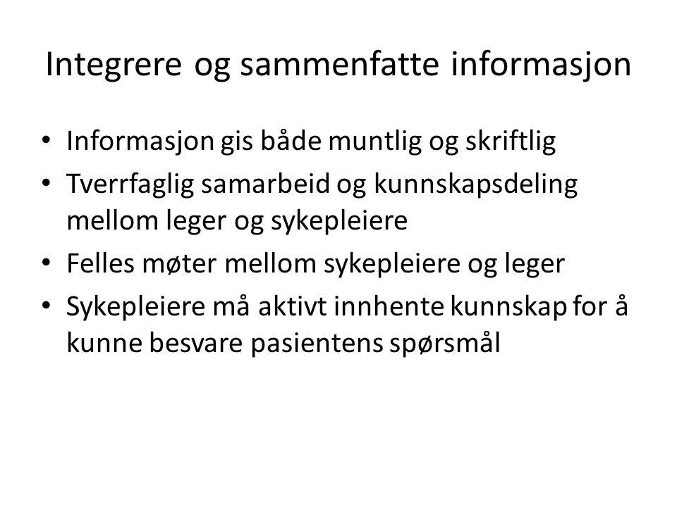 Integrere og sammenfatte informasjon • Informasjon gis både muntlig og skriftlig • Tverrfaglig samarbeid og kunnskapsdeling mellom leger og sykepleier