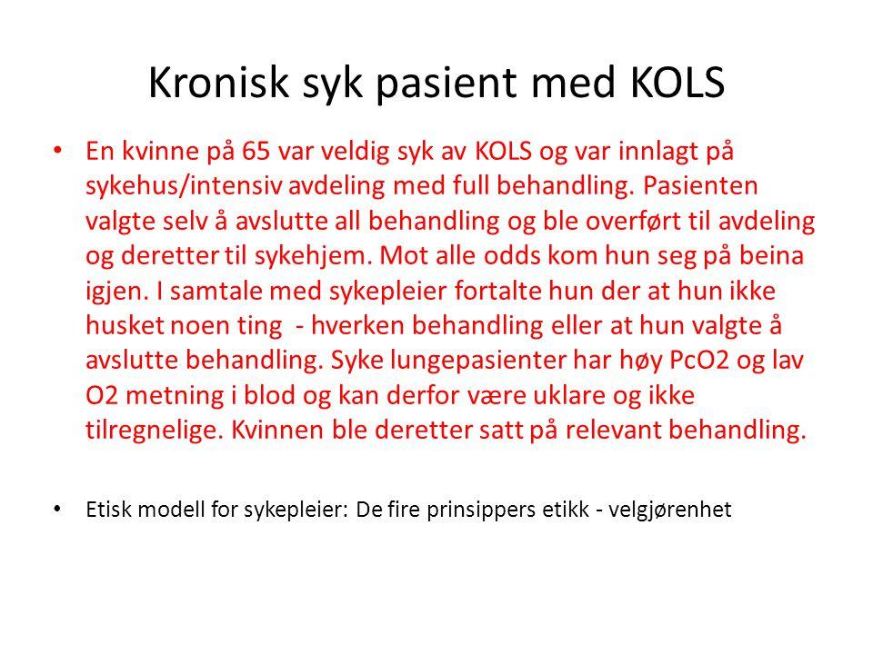 Kronisk syk pasient med KOLS • En kvinne på 65 var veldig syk av KOLS og var innlagt på sykehus/intensiv avdeling med full behandling. Pasienten valgt