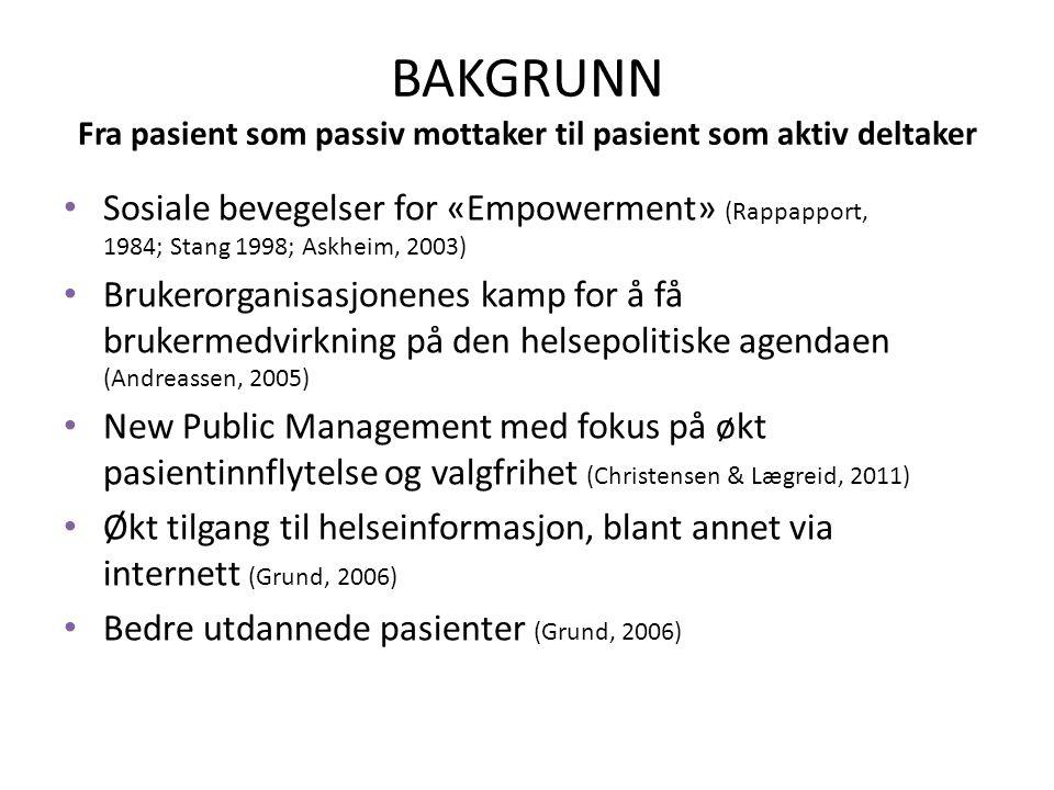 BAKGRUNN Fra pasient som passiv mottaker til pasient som aktiv deltaker • Sosiale bevegelser for «Empowerment» (Rappapport, 1984; Stang 1998; Askheim,