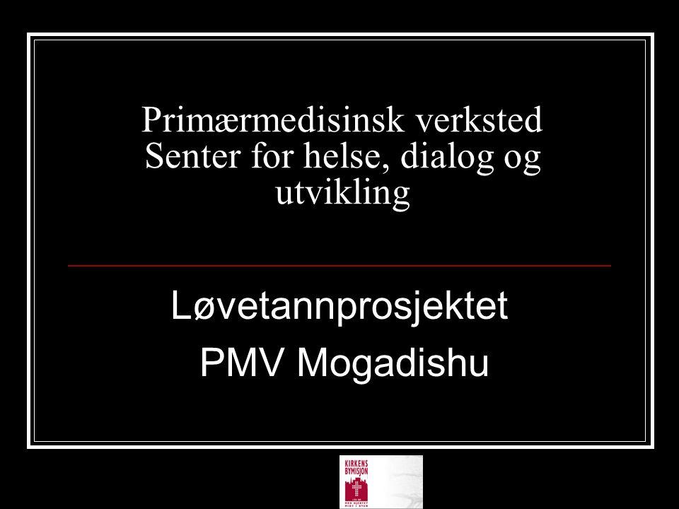 Primærmedisinsk verksted Senter for helse, dialog og utvikling Løvetannprosjektet PMV Mogadishu