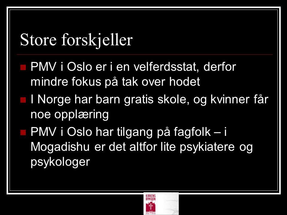 Store forskjeller  PMV i Oslo er i en velferdsstat, derfor mindre fokus på tak over hodet  I Norge har barn gratis skole, og kvinner får noe opplæri