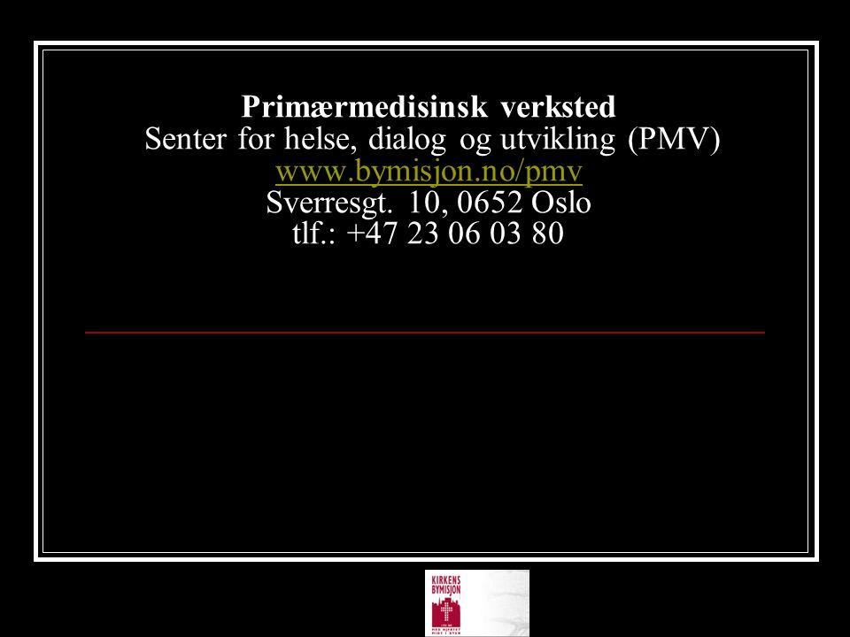 Primærmedisinsk verksted Senter for helse, dialog og utvikling (PMV) www.bymisjon.no/pmv Sverresgt. 10, 0652 Oslo tlf.: +47 23 06 03 80 www.bymisjon.n