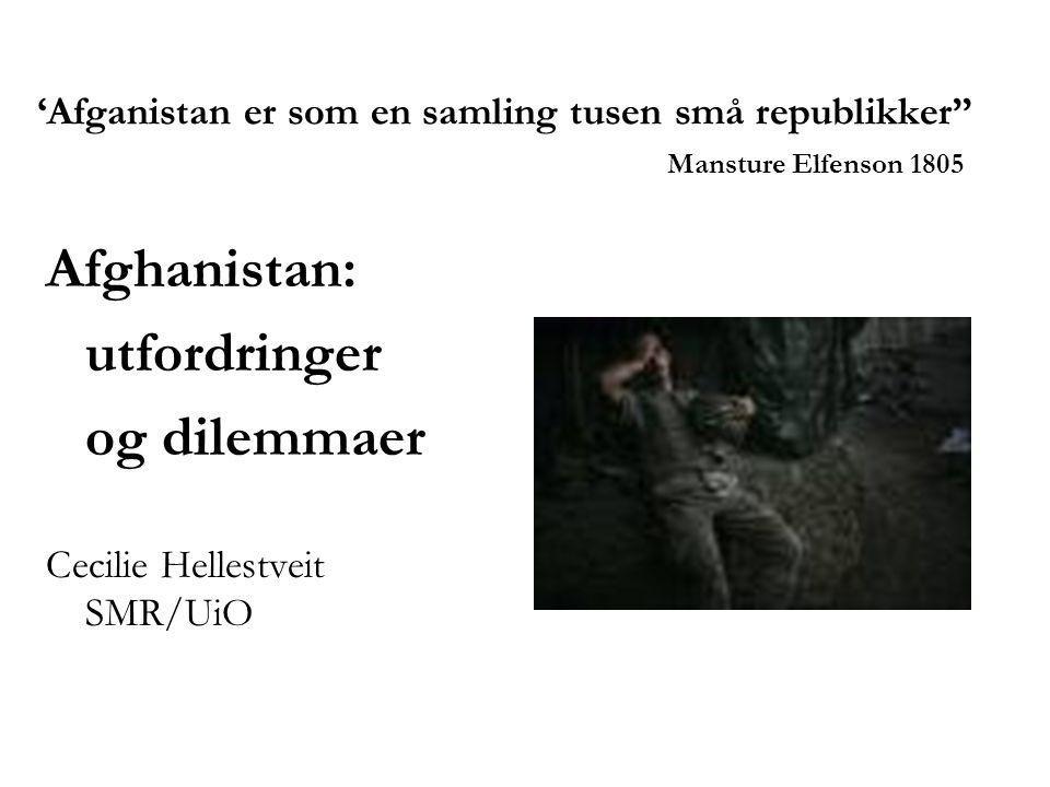 'Afganistan er som en samling tusen små republikker'' Mansture Elfenson 1805 Afghanistan: utfordringer og dilemmaer Cecilie Hellestveit SMR/UiO