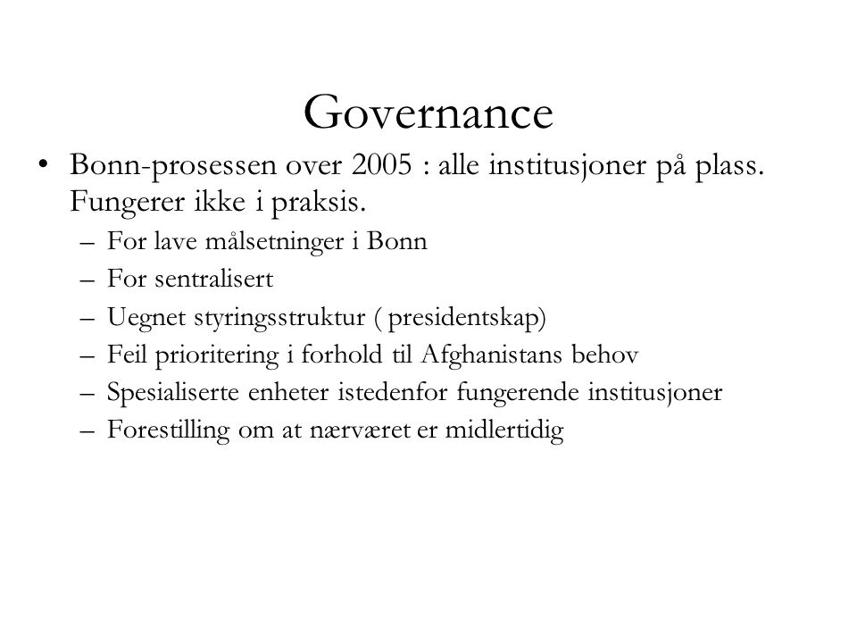 Governance •Bonn-prosessen over 2005 : alle institusjoner på plass. Fungerer ikke i praksis. –For lave målsetninger i Bonn –For sentralisert –Uegnet s