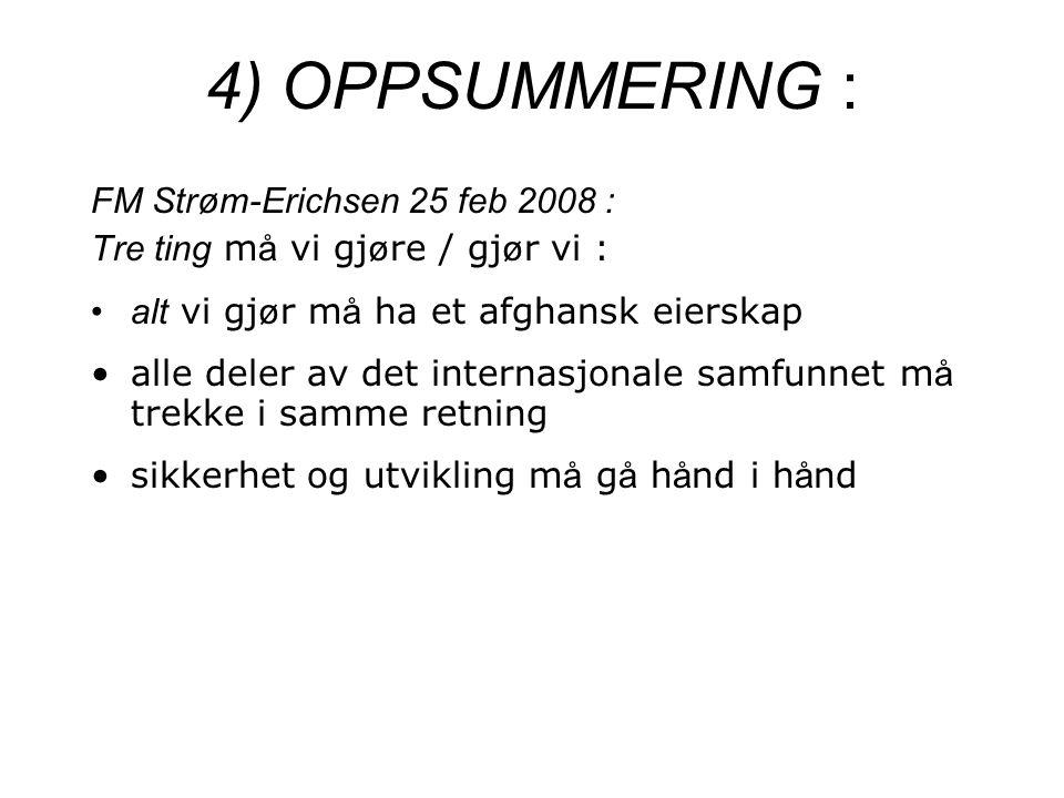 4) OPPSUMMERING : FM Strøm-Erichsen 25 feb 2008 : Tre ting m å vi gj ø re / gj ø r vi : •alt vi gj ø r m å ha et afghansk eierskap •alle deler av det