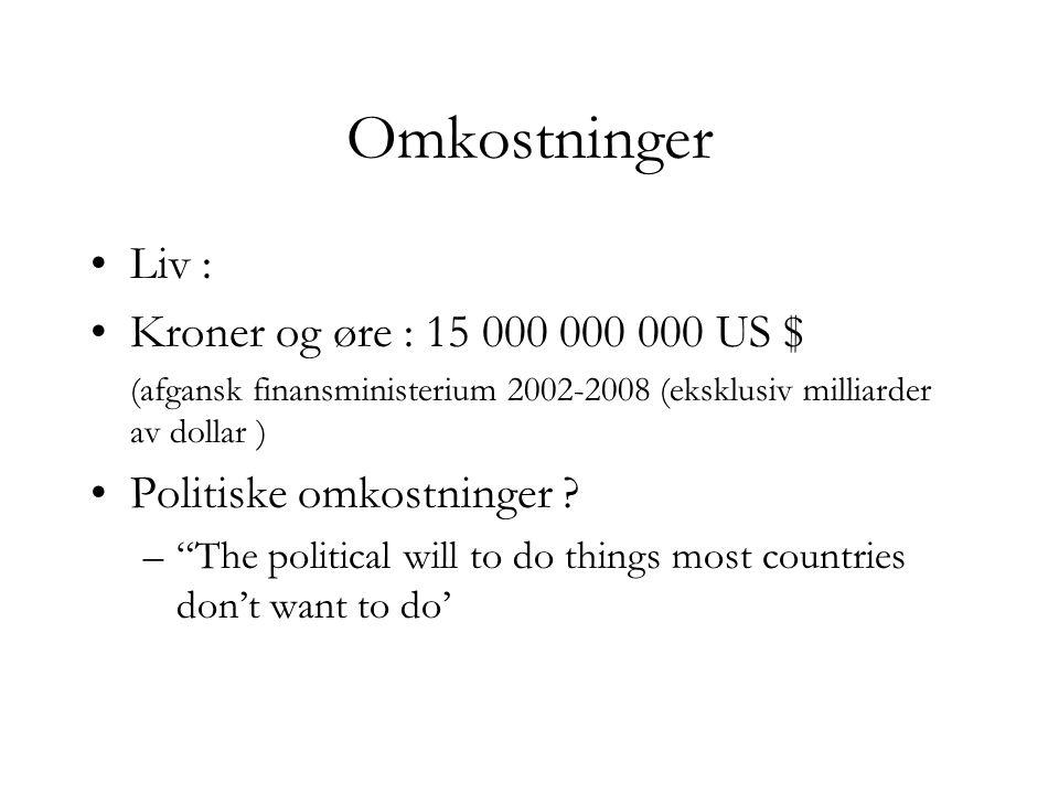 Omkostninger •Liv : •Kroner og øre : 15 000 000 000 US $ (afgansk finansministerium 2002-2008 (eksklusiv milliarder av dollar ) •Politiske omkostninger .