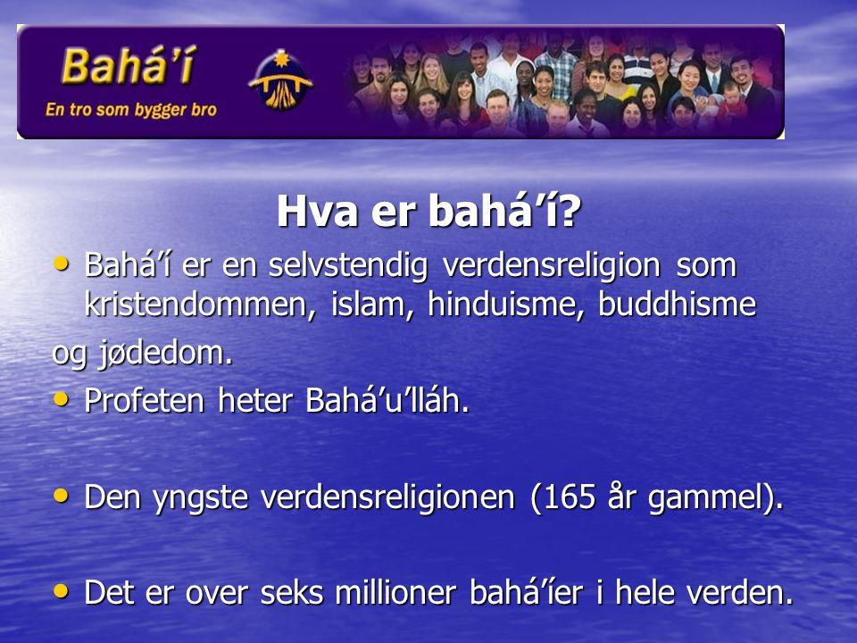 Hva er bahá'í? • Bahá'í er en selvstendig verdensreligion som kristendommen, islam, hinduisme, buddhisme og jødedom. • Profeten heter Bahá'u'lláh. • D