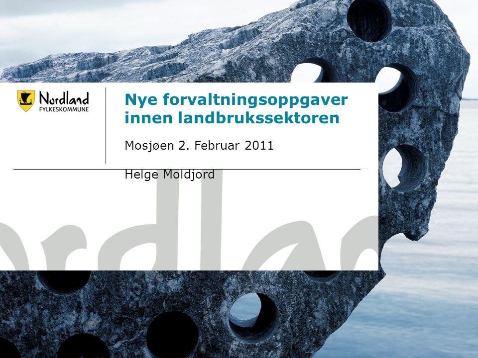 06.07.20141 Nye forvaltningsoppgaver innen landbrukssektoren Mosjøen 2. Februar 2011 Helge Moldjord