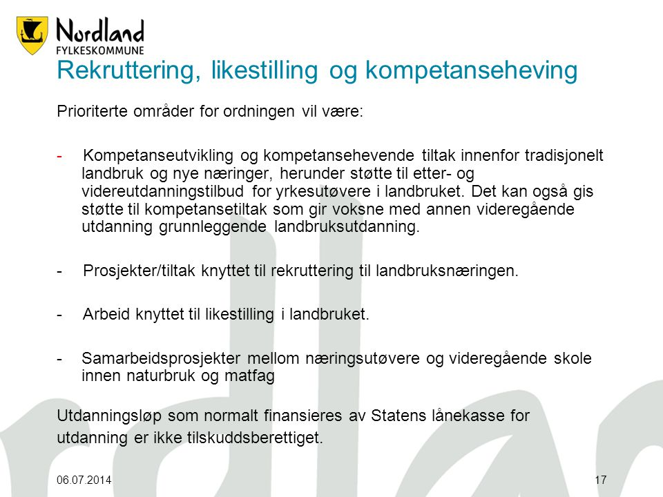 06.07.201417 Rekruttering, likestilling og kompetanseheving Prioriterte områder for ordningen vil være: - Kompetanseutvikling og kompetansehevende til