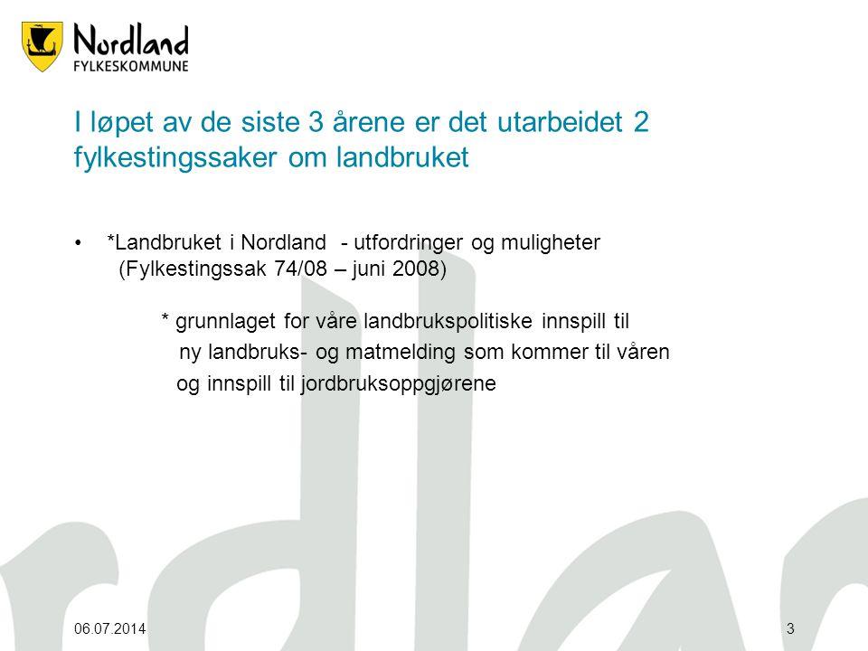 06.07.20143 I løpet av de siste 3 årene er det utarbeidet 2 fylkestingssaker om landbruket •*Landbruket i Nordland - utfordringer og muligheter (Fylke