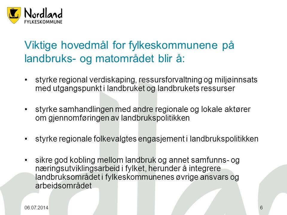 06.07.20146 Viktige hovedmål for fylkeskommunene på landbruks- og matområdet blir å: •styrke regional verdiskaping, ressursforvaltning og miljøinnsats