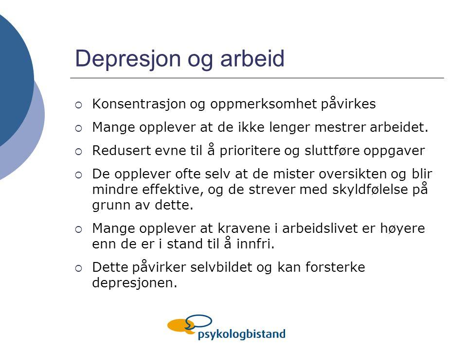 Depresjon og arbeid  Konsentrasjon og oppmerksomhet påvirkes  Mange opplever at de ikke lenger mestrer arbeidet.  Redusert evne til å prioritere og