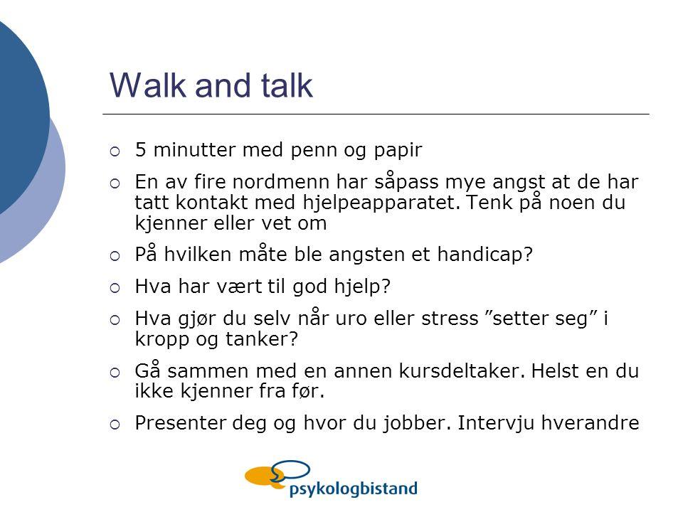 Walk and talk  5 minutter med penn og papir  En av fire nordmenn har såpass mye angst at de har tatt kontakt med hjelpeapparatet. Tenk på noen du kj