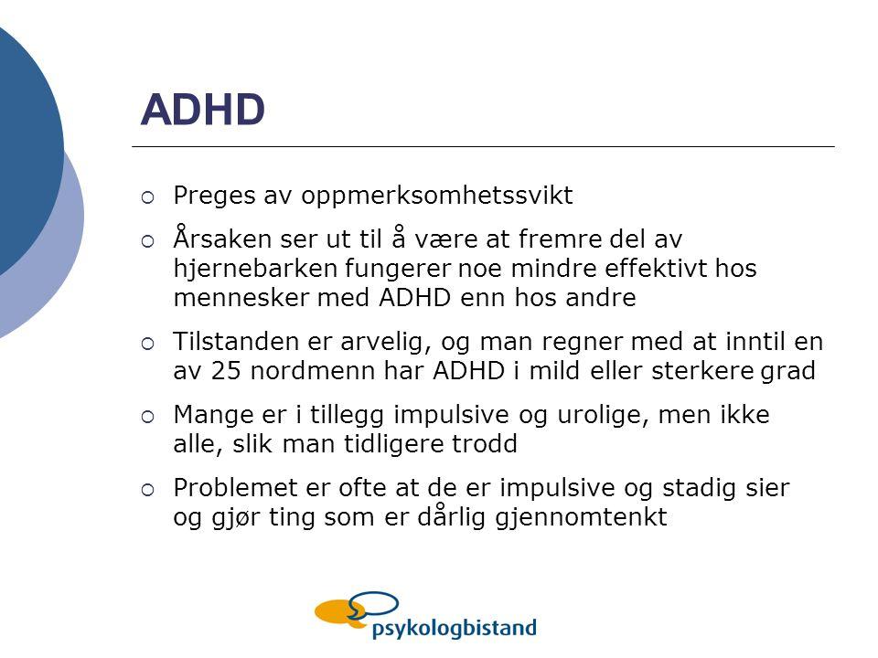ADHD  Preges av oppmerksomhetssvikt  Årsaken ser ut til å være at fremre del av hjernebarken fungerer noe mindre effektivt hos mennesker med ADHD en