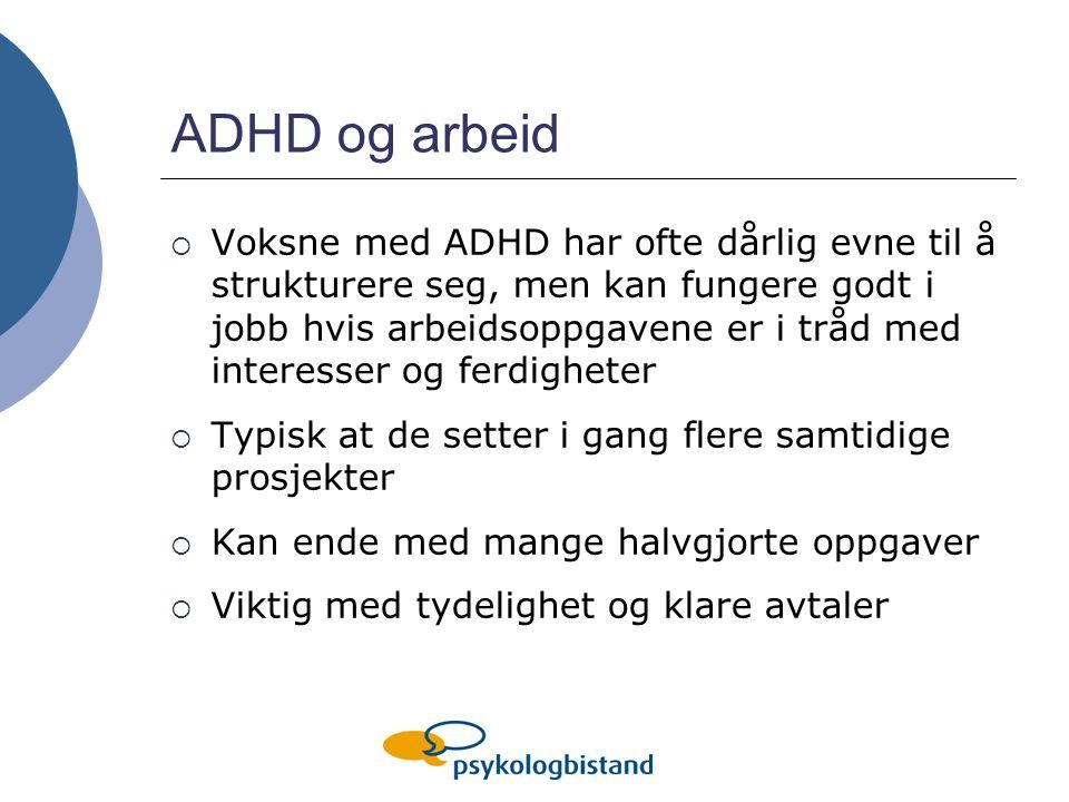 ADHD og arbeid  Voksne med ADHD har ofte dårlig evne til å strukturere seg, men kan fungere godt i jobb hvis arbeidsoppgavene er i tråd med interesse