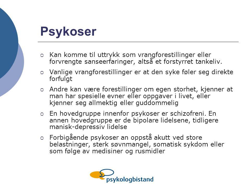 Psykoser  Kan komme til uttrykk som vrangforestillinger eller forvrengte sanseerfaringer, altså et forstyrret tankeliv.  Vanlige vrangforestillinger
