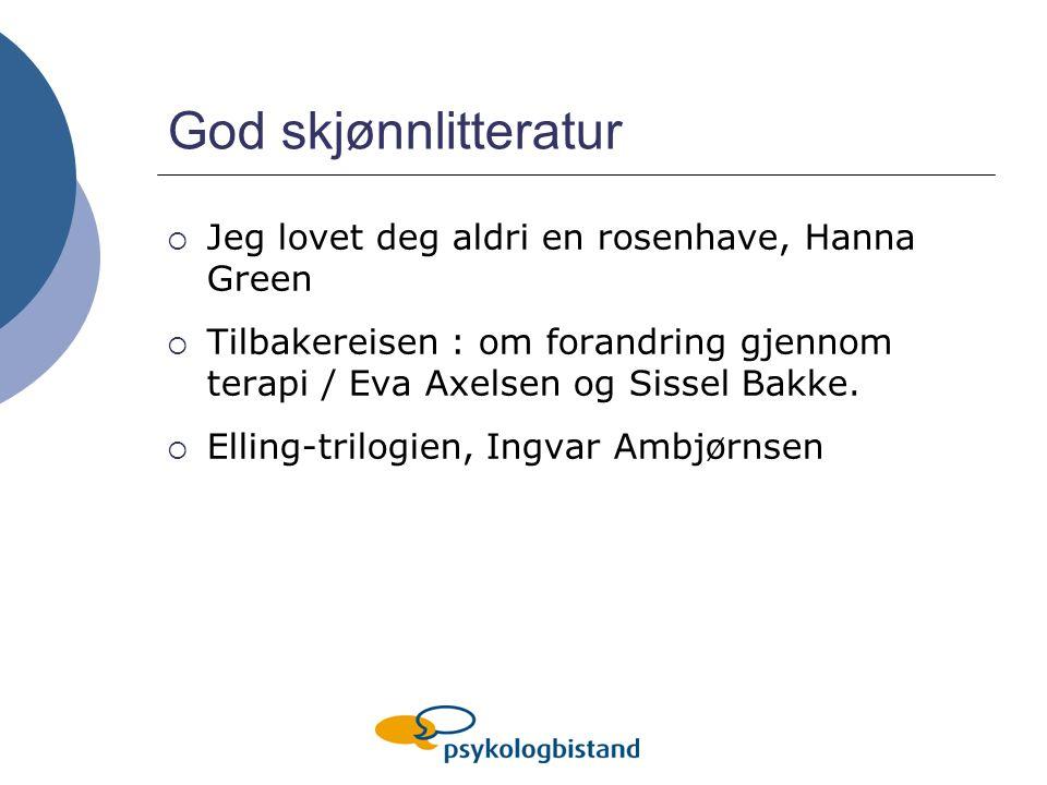 God skjønnlitteratur  Jeg lovet deg aldri en rosenhave, Hanna Green  Tilbakereisen : om forandring gjennom terapi / Eva Axelsen og Sissel Bakke.  E