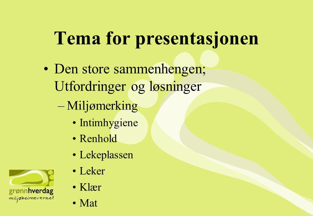 Tema for presentasjonen •Den store sammenhengen; Utfordringer og løsninger –Miljømerking •Intimhygiene •Renhold •Lekeplassen •Leker •Klær •Mat